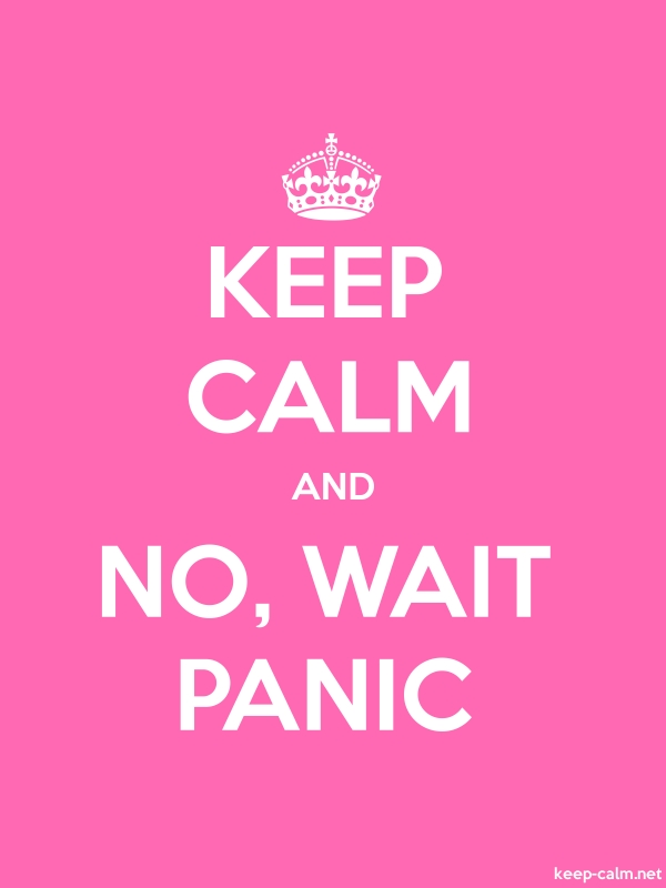 KEEP CALM AND NO, WAIT PANIC - white/pink - Default (600x800)