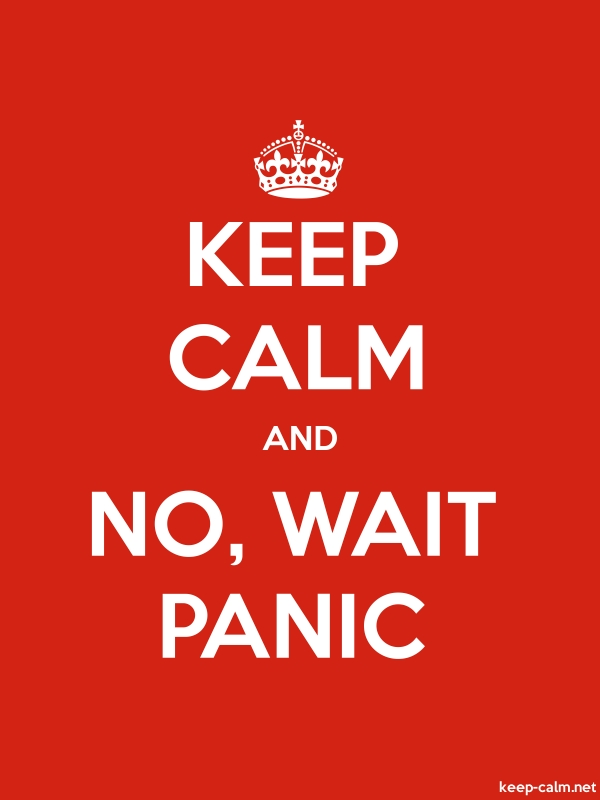 KEEP CALM AND NO, WAIT PANIC - white/red - Default (600x800)