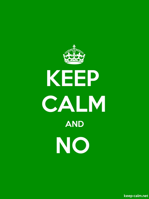 KEEP CALM AND NO - white/green - Default (600x800)