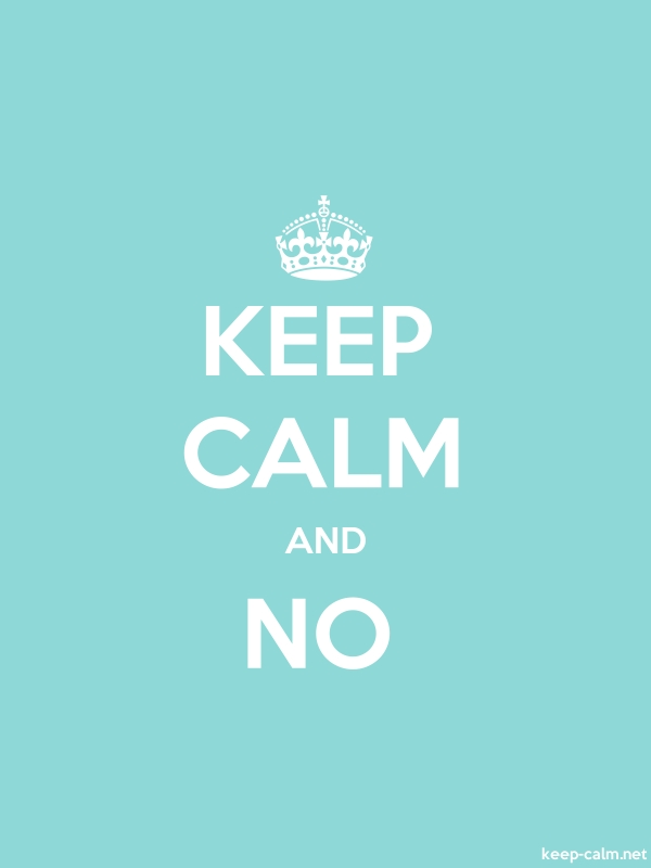 KEEP CALM AND NO - white/lightblue - Default (600x800)