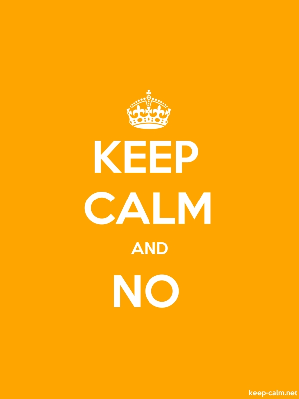 KEEP CALM AND NO - white/orange - Default (600x800)