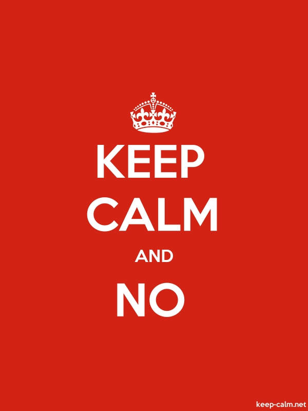 KEEP CALM AND NO - white/red - Default (600x800)