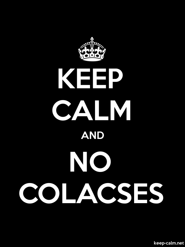 KEEP CALM AND NO COLACSES - white/black - Default (600x800)