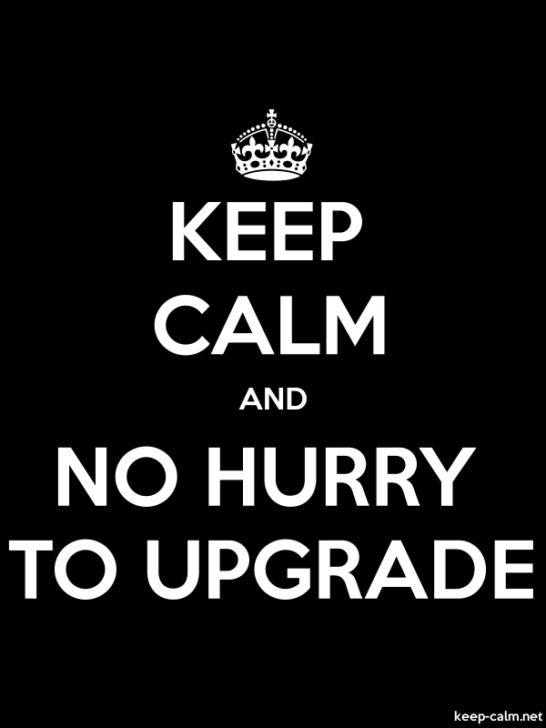 KEEP CALM AND NO HURRY TO UPGRADE - white/black - Default (600x800)