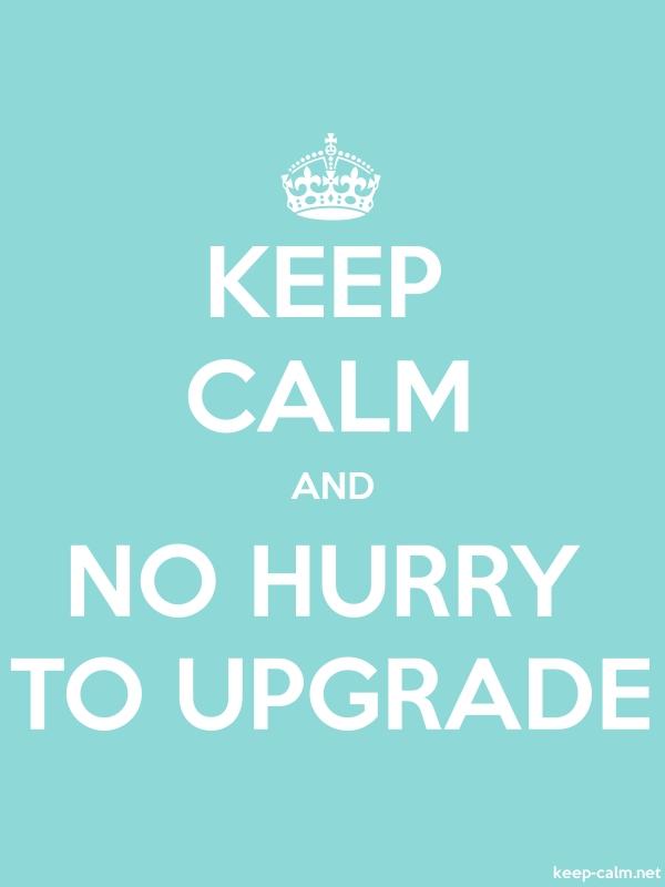 KEEP CALM AND NO HURRY TO UPGRADE - white/lightblue - Default (600x800)