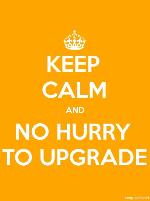 KEEP CALM AND NO HURRY TO UPGRADE - white/orange - Default (600x800)