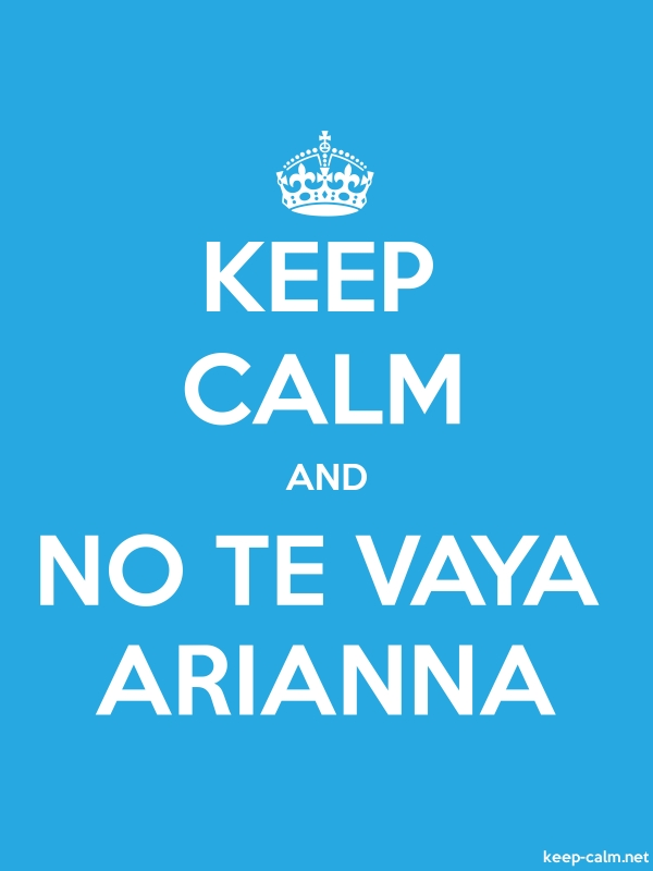 KEEP CALM AND NO TE VAYA ARIANNA - white/blue - Default (600x800)
