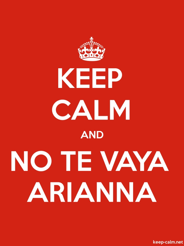 KEEP CALM AND NO TE VAYA ARIANNA - white/red - Default (600x800)
