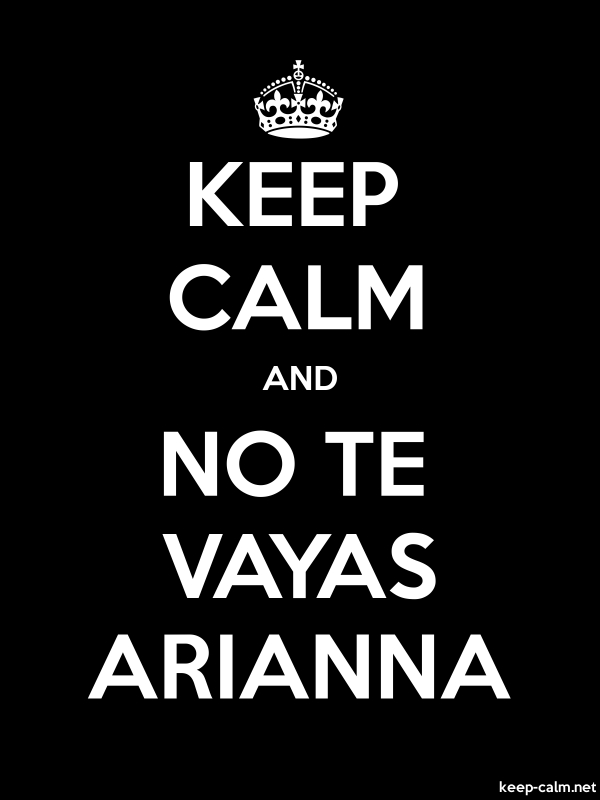 KEEP CALM AND NO TE VAYAS ARIANNA - white/black - Default (600x800)