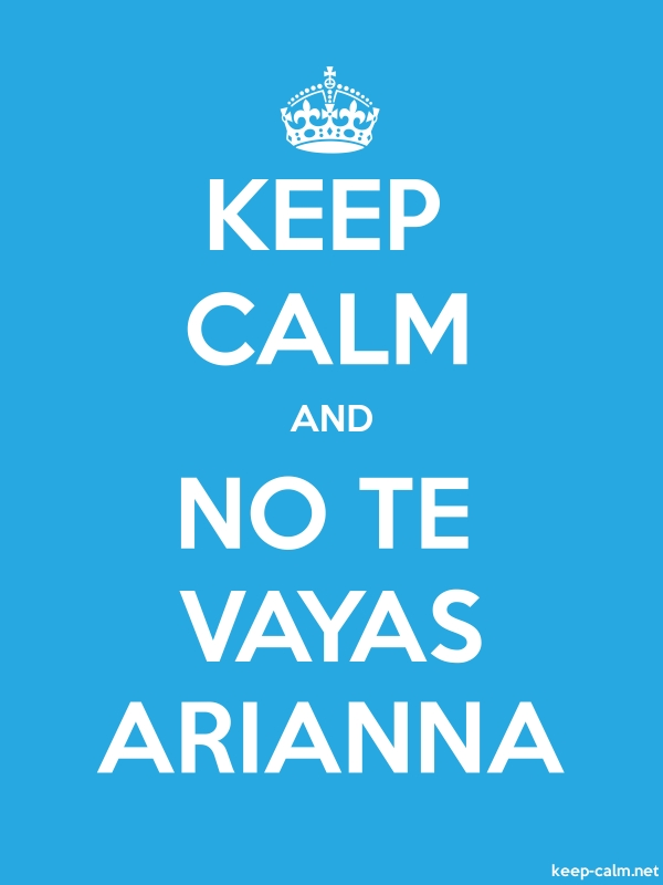 KEEP CALM AND NO TE VAYAS ARIANNA - white/blue - Default (600x800)