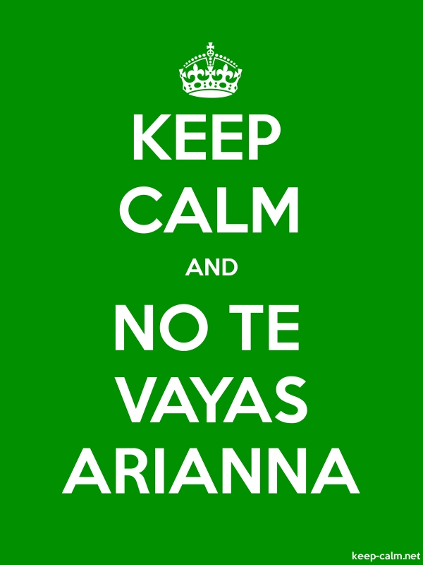 KEEP CALM AND NO TE VAYAS ARIANNA - white/green - Default (600x800)