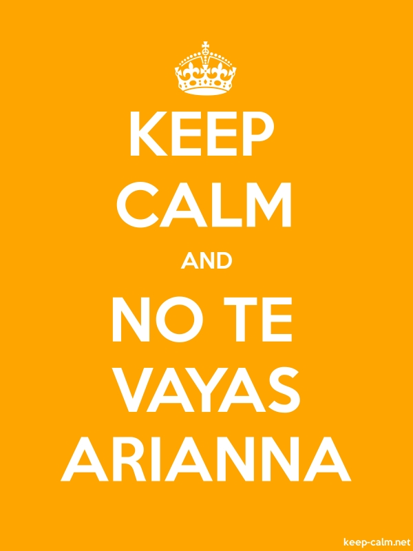 KEEP CALM AND NO TE VAYAS ARIANNA - white/orange - Default (600x800)