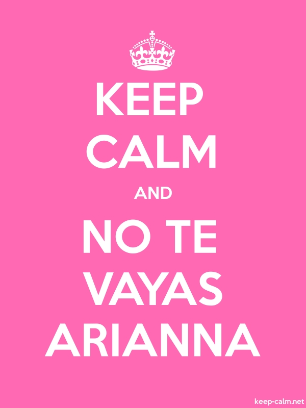 KEEP CALM AND NO TE VAYAS ARIANNA - white/pink - Default (600x800)