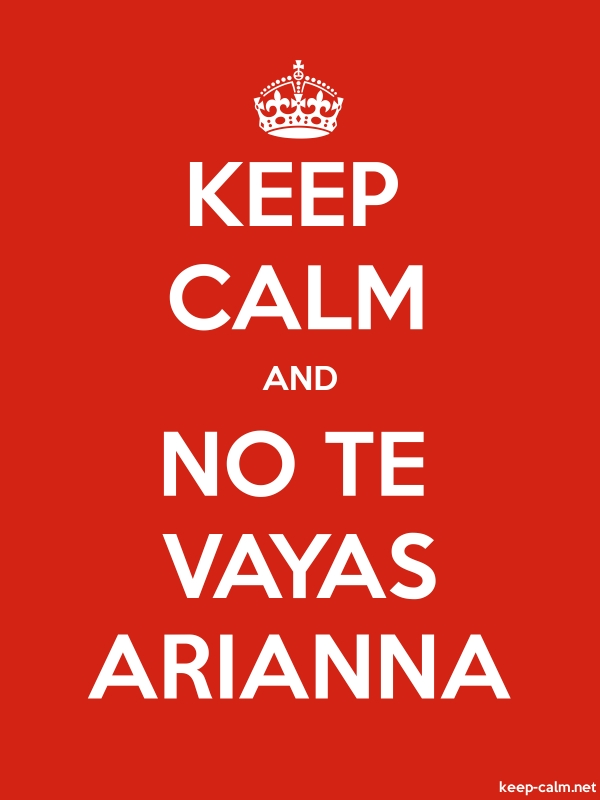 KEEP CALM AND NO TE VAYAS ARIANNA - white/red - Default (600x800)