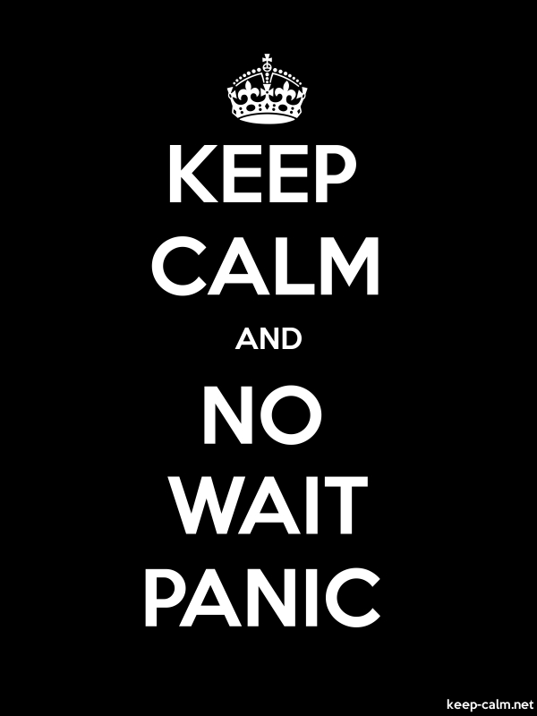 KEEP CALM AND NO WAIT PANIC - white/black - Default (600x800)