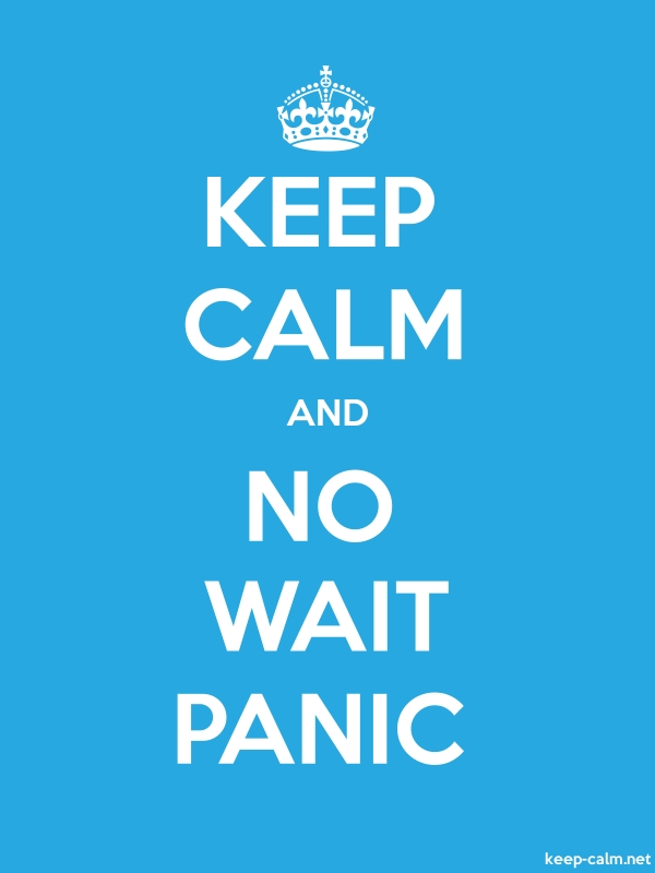 KEEP CALM AND NO WAIT PANIC - white/blue - Default (600x800)
