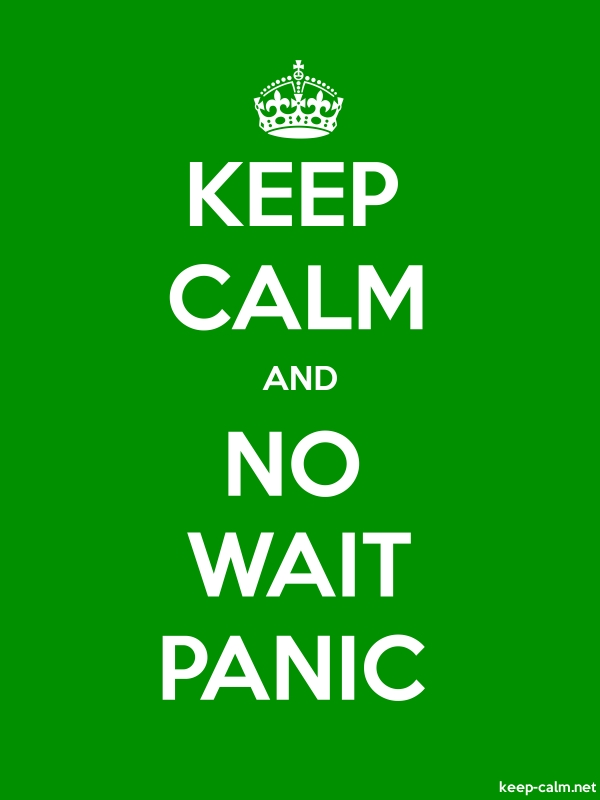 KEEP CALM AND NO WAIT PANIC - white/green - Default (600x800)