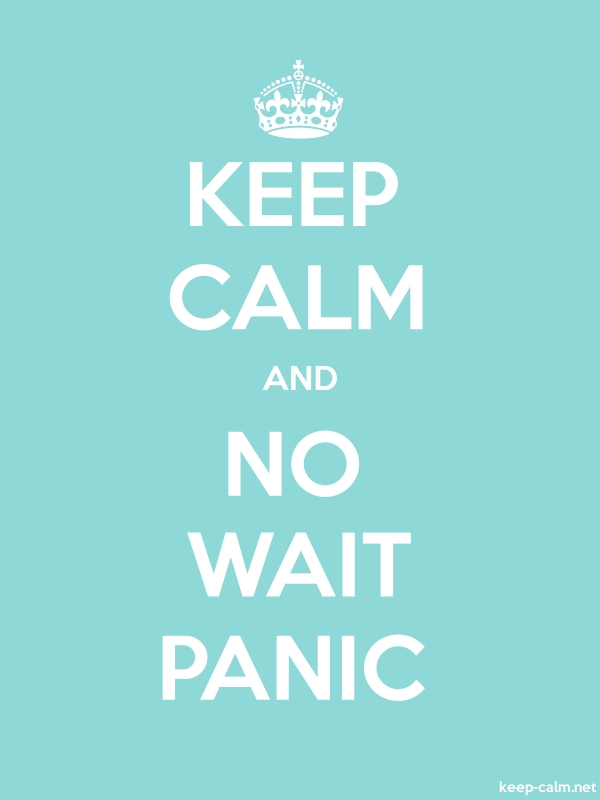 KEEP CALM AND NO WAIT PANIC - white/lightblue - Default (600x800)
