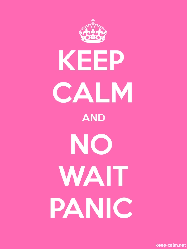 KEEP CALM AND NO WAIT PANIC - white/pink - Default (600x800)