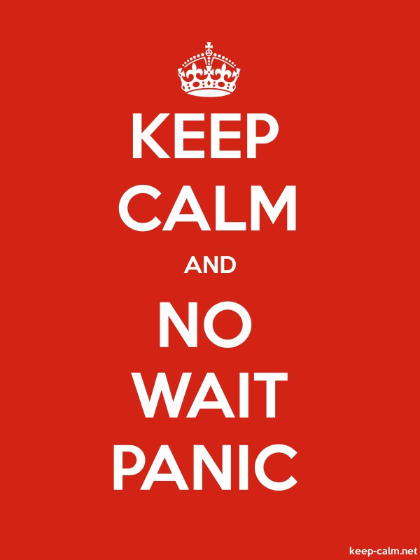 KEEP CALM AND NO WAIT PANIC - white/red - Default (600x800)