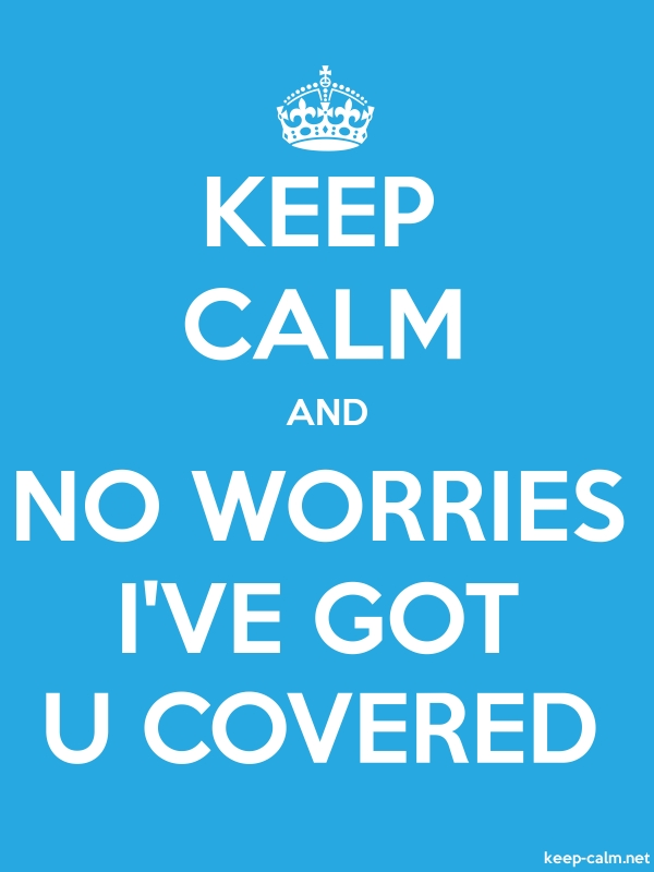 KEEP CALM AND NO WORRIES I'VE GOT U COVERED - white/blue - Default (600x800)
