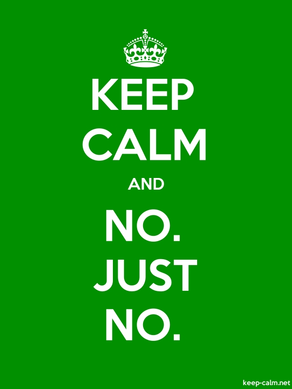 KEEP CALM AND NO. JUST NO. - white/green - Default (600x800)