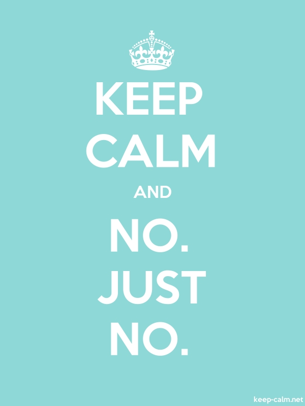 KEEP CALM AND NO. JUST NO. - white/lightblue - Default (600x800)