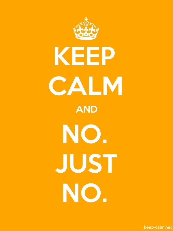 KEEP CALM AND NO. JUST NO. - white/orange - Default (600x800)