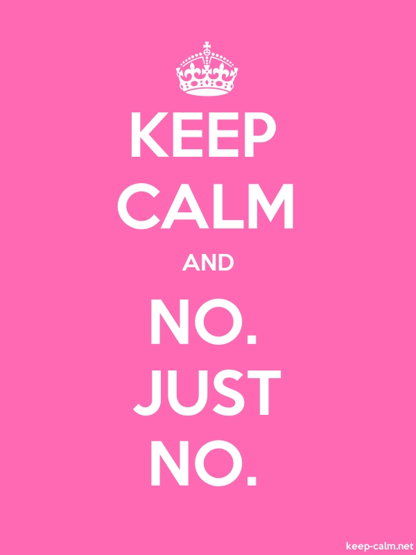 KEEP CALM AND NO. JUST NO. - white/pink - Default (600x800)