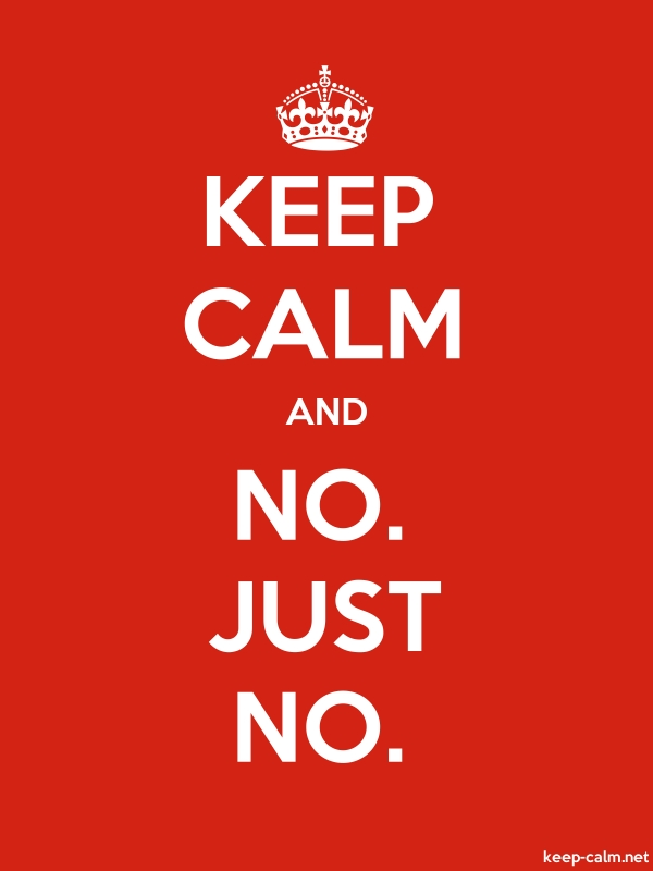 KEEP CALM AND NO. JUST NO. - white/red - Default (600x800)