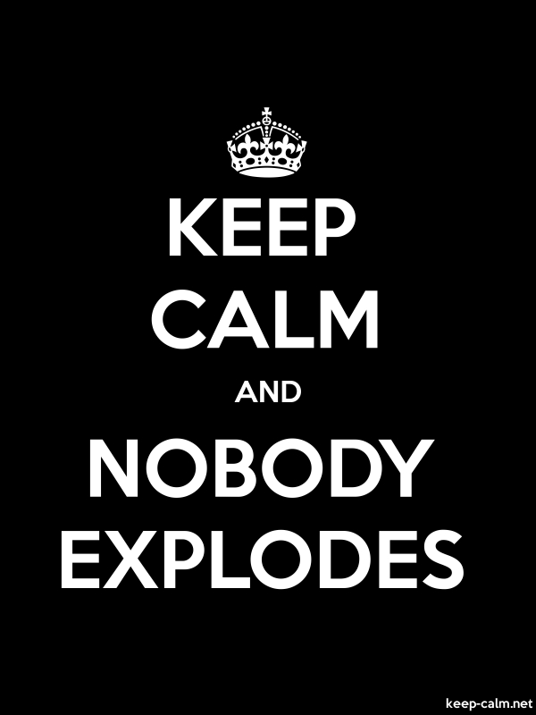 KEEP CALM AND NOBODY EXPLODES - white/black - Default (600x800)