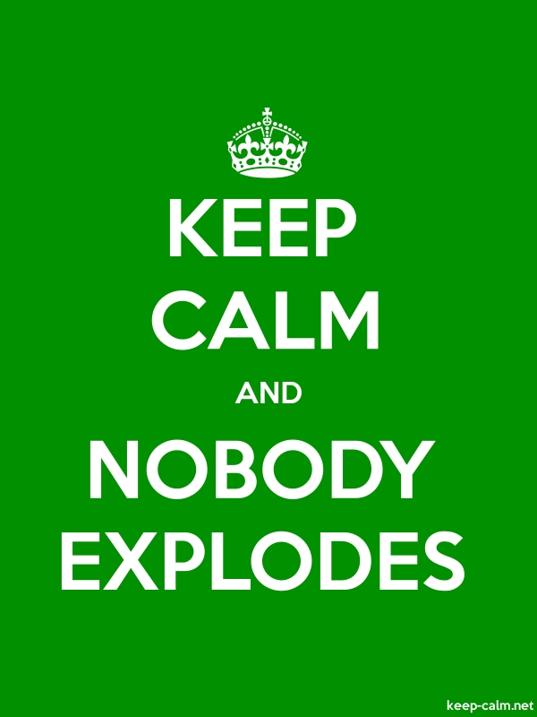 KEEP CALM AND NOBODY EXPLODES - white/green - Default (600x800)