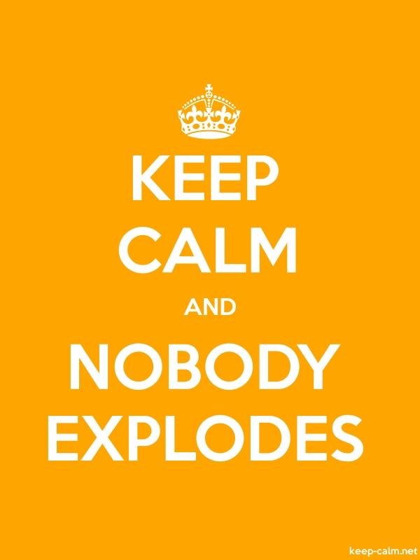 KEEP CALM AND NOBODY EXPLODES - white/orange - Default (600x800)