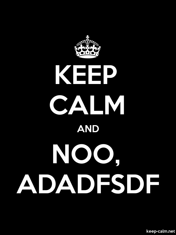 KEEP CALM AND NOO, ADADFSDF - white/black - Default (600x800)