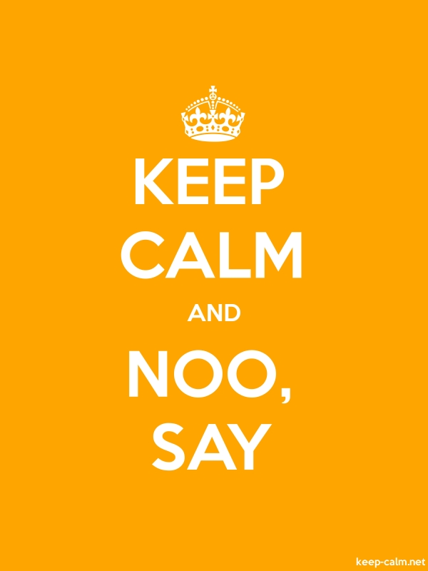 KEEP CALM AND NOO, SAY - white/orange - Default (600x800)