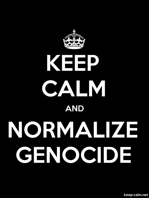 KEEP CALM AND NORMALIZE GENOCIDE - white/black - Default (600x800)