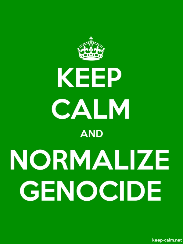 KEEP CALM AND NORMALIZE GENOCIDE - white/green - Default (600x800)