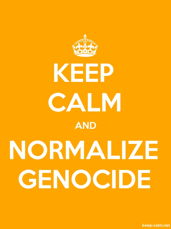 KEEP CALM AND NORMALIZE GENOCIDE - white/orange - Default (600x800)