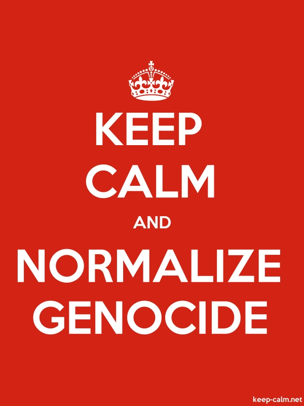 KEEP CALM AND NORMALIZE GENOCIDE - white/red - Default (600x800)