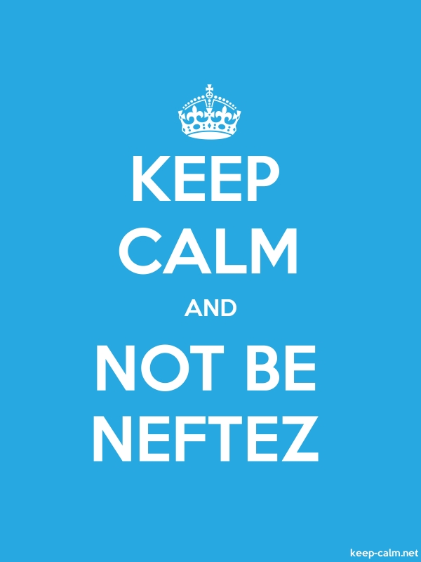 KEEP CALM AND NOT BE NEFTEZ - white/blue - Default (600x800)