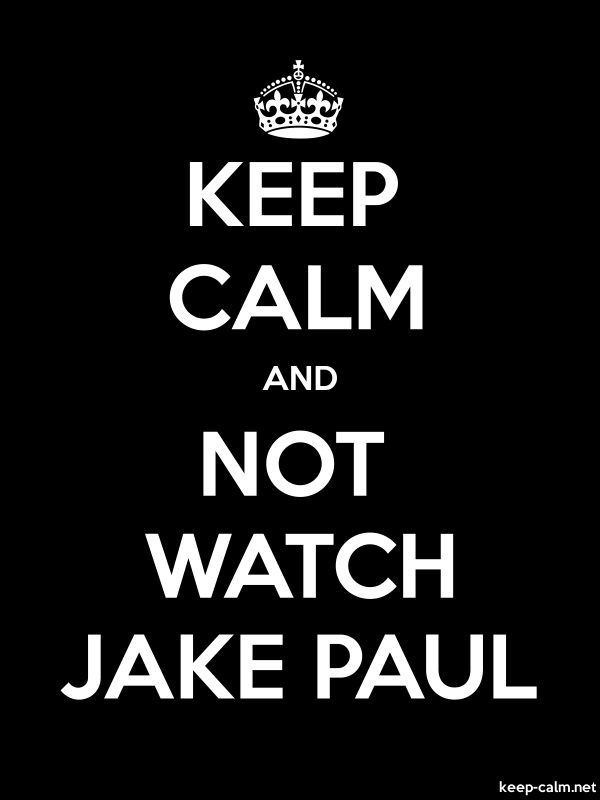 KEEP CALM AND NOT WATCH JAKE PAUL - white/black - Default (600x800)