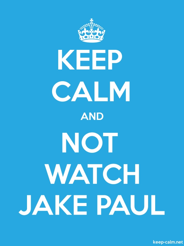 KEEP CALM AND NOT WATCH JAKE PAUL - white/blue - Default (600x800)