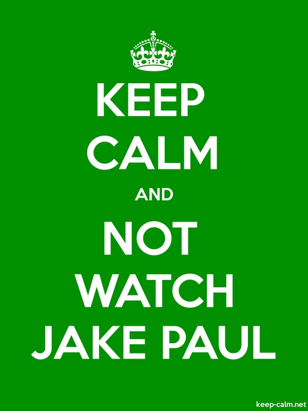 KEEP CALM AND NOT WATCH JAKE PAUL - white/green - Default (600x800)