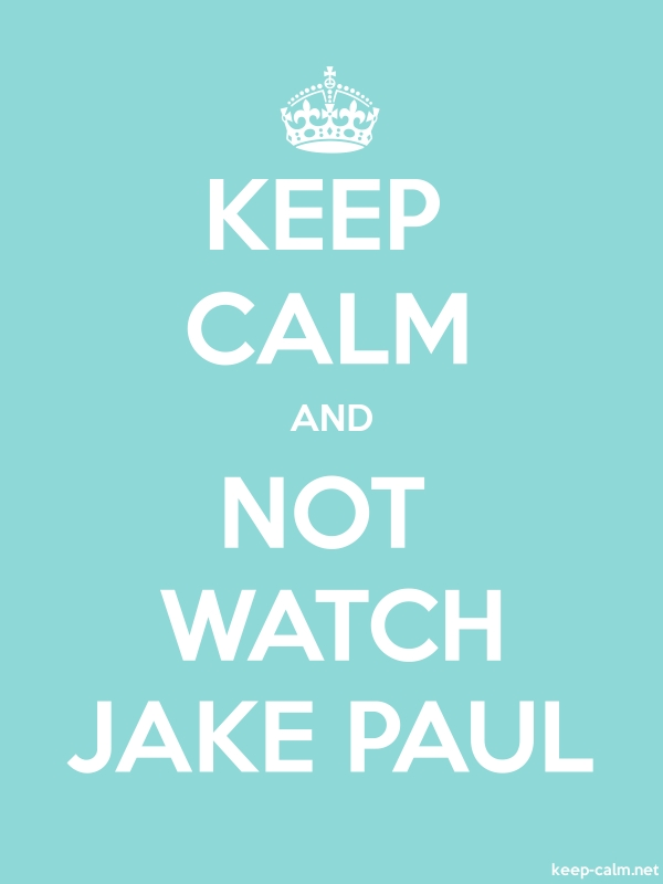 KEEP CALM AND NOT WATCH JAKE PAUL - white/lightblue - Default (600x800)