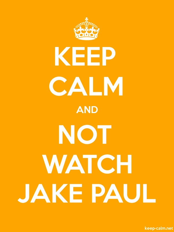 KEEP CALM AND NOT WATCH JAKE PAUL - white/orange - Default (600x800)