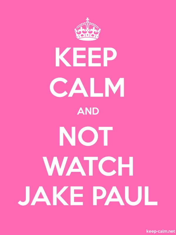 KEEP CALM AND NOT WATCH JAKE PAUL - white/pink - Default (600x800)