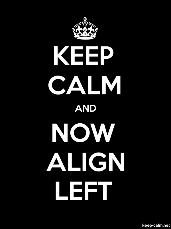KEEP CALM AND NOW ALIGN LEFT - white/black - Default (600x800)