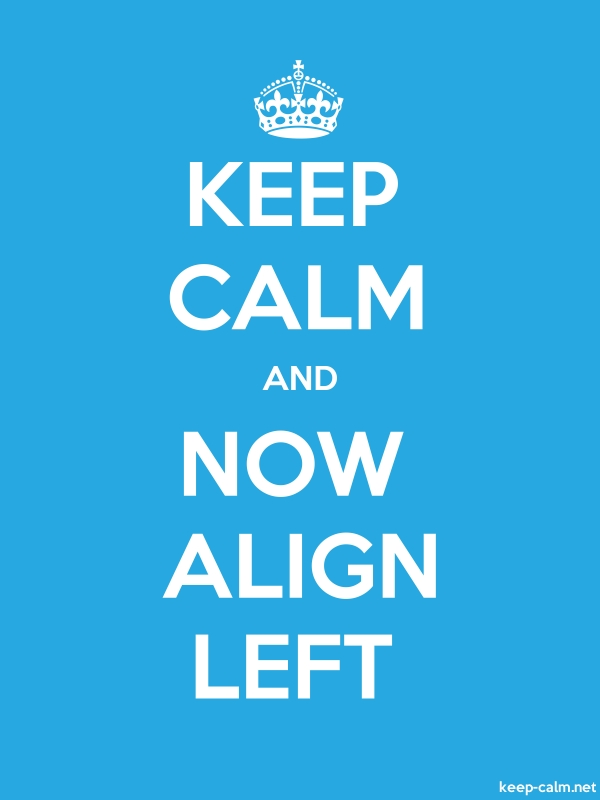 KEEP CALM AND NOW ALIGN LEFT - white/blue - Default (600x800)