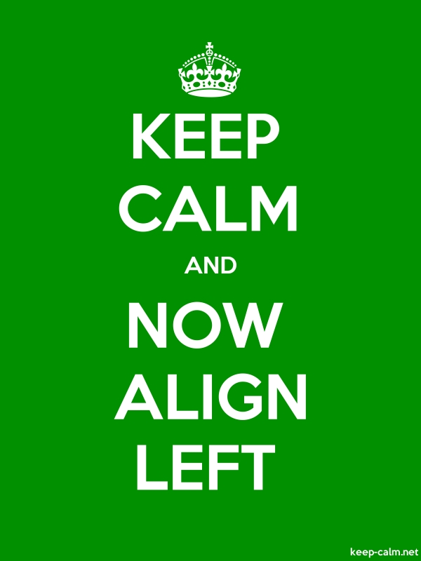 KEEP CALM AND NOW ALIGN LEFT - white/green - Default (600x800)