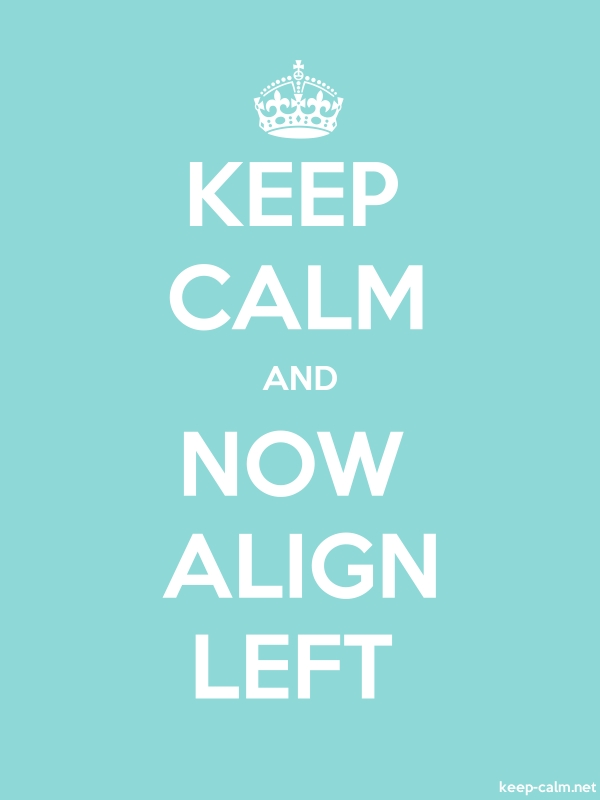 KEEP CALM AND NOW ALIGN LEFT - white/lightblue - Default (600x800)